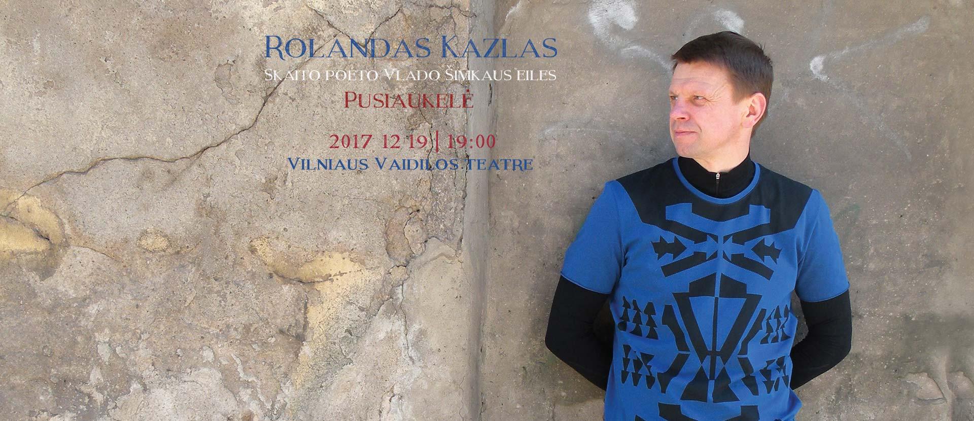 Rolandas Kazlas Pusiaukelė Vaidilos teatre | Vilnius