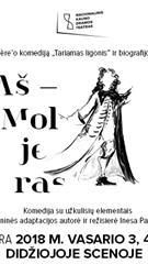AŠ - MOLJERAS (rež. I.Paliulytė)